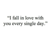 "Fall, Love, and Single: ""I fall in love with  you every single day.""  92"