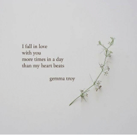 Fall, Love, and Beats: I fall in love  with you  more times in a day  than my heart beats  gemma troy