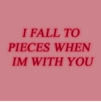 Fall, You, and With You: I FALL TO  PIECES WHEN  IM WITH YOU