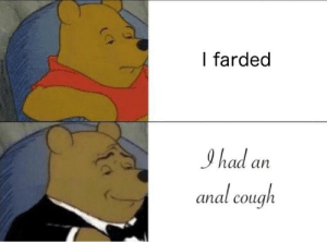 Anal,  Cough, and Cough Cough: I farded  had an  anal cough *cough cough*