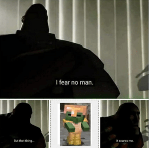 Fear, Man, and Thing: I fear no man.  But that thing...  it scares me. Press F for the poor man :(