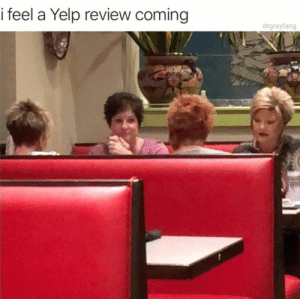 Can I speak with the manager? by CuriousWhoDat MORE MEMES: i feel a Yelp review coming  drgrayfang Can I speak with the manager? by CuriousWhoDat MORE MEMES