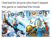 Bad, Memes, and The Game: I feel bad for anyone who hasn't played  this game or watched the movie  G:PolarSaurusRex Robots was amazing. I think I still have the DVD, and I had the game on PS2 😭 Follow me for more @PolarSaurusRex