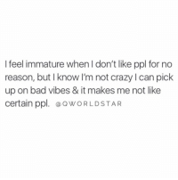 """Real sh*t...trust the vibes, energy doesn't lie..."" 💯 @QWorldstar https://t.co/X1wwibCZ1B: I feel immature when I don't like ppl for no  reason, but I know I'm not crazy l can pick  up on bad vibes & it makes me not like  certain ppl.@OWORLDSTAR ""Real sh*t...trust the vibes, energy doesn't lie..."" 💯 @QWorldstar https://t.co/X1wwibCZ1B"