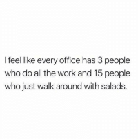 Advice, Work, and Book: I feel like every office has 3 people  who do all the work and 15 people  who just walk around with salads. Are you a work person or a salad person? Either way you could benefit from our new book on career advice, on sale NOW!! Link in bio or betches.co-whh. Photo via imgur