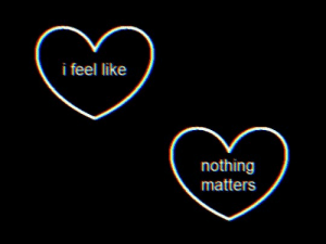 nothing matters: i feel like  nothing  matters