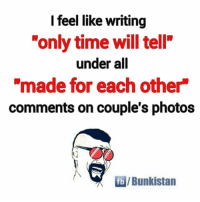 """Memes, Time, and 🤖: I feel like writing  """"only time will tell""""  under all  """"made for each other  comments on couple's photos  fb Bunkistan"""