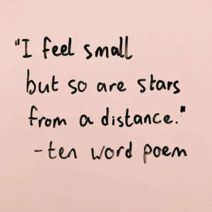 """poe: """"I feel small  ut so are stars  From a distance.""""  ter word poe/m"""