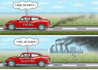 Dirty, Diesel, and Clean: I FEEL SO DIRTY!  DIESEL  O.  I FEEL SO CLEAN!  ELECTRIC 🤔🤔