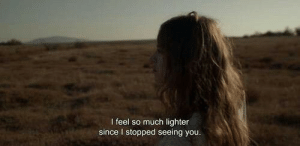 lighter: I feel so much lighter  since I stopped seeing you