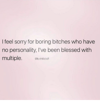Blessed, Memes, and Sorry: I feel sorry for boring bitches who have  no personality, I've been blessed with  multiple. chWacis  @NorthWitch69 🎭 You need to follow @northwitch69 @northwitch69 @northwitch69 @northwitch69