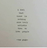 Love, Van Gogh, and Van: i feel  that  there is  nothing  more truly  artistic  then to  love people  -van gogh-