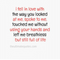 Memes, Touche, and 🤖: i fell in love with  the way you looked  at me, spoke to me,  touched me without  using your hands and  left me breathless  but still full of life  the ultimate quotes.com
