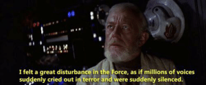 Area 51, Force, and Wan: I felt a great disturbance in the Force, as if millions of voices  suddenly cried out in terror and were suddenly silenced. Obi wan when everyone gets massacred at Area 51