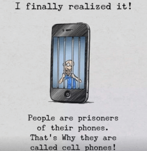 They even drew an iphone 4 smh: I finally realized it!  People  of their phones.  That's Why they are  called cell phones!  are prisoners They even drew an iphone 4 smh