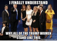 Trump Women: I FINALLYUNDERSTAND  WHY ALL OF THE TRUMP WOMEN  STAND LIKE THIS  memegenerator.net