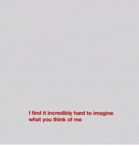 Imagine, Think, and You: I find it incredibly hard to imagine  what you think of me