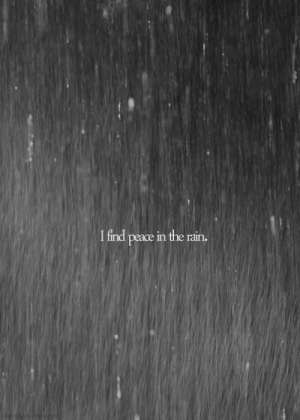 Http, Rain, and Peace: I find peace in the rain. http://iglovequotes.net/