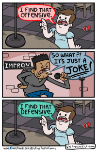 Facebook, Memes, and facebook.com: I FIND THAT  OFFeNSIVe.  A  So WHATP!  ITS JUST A  IMPROV  I FIND THAT  DEFENSIVe.  bt Foot jvst ice.com  www.facebook.com/BioFootJustice Comics Offensive Jokes  http://bigfootjustice.com/comic/offensive-jokes/