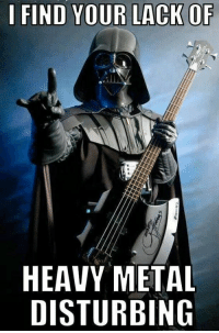 Star wars Havy Metal: I FIND YOUR LACK OF  HEAVY METAL  DISTURBING Star wars Havy Metal