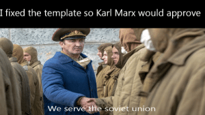 Dank Memes, Soviet, and Ussr: I fixed the template so Karl Marx would approve  We serve the soviet union *USSR anthem plays*