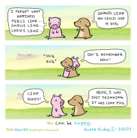 """Friday, Omg, and Tumblr: I FOR GET WHAT  HAPPINESS  FEELS LIKE  SMELLS LIKE -(  LOOKS L KE.  SOUNDS LIKE  You COULD USE  A HUG  OH! L PEMEMBER  NOW  メHUG  HEHE, L WAS  JUST THINKINE  IT WAS LIKE PIQ  PUPPY!  You can be happy  Happu Friday /21/ <p><a href=""""https://omg-images.tumblr.com/post/163248790927/yes-you-can"""" class=""""tumblr_blog"""">omg-images</a>:</p>  <blockquote><p>Yes, you can.</p></blockquote>"""