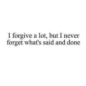 Http, Never, and Net: I forgive a lot, but I never  forget wht's said and done http://iglovequotes.net/