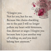 """Memes, 🤖, and Anger: """"I forgive you.  Not for you, but for me  Because like chains shackling  me to the past I will no longer  pollute my heart with bitterness  fear, distrust or a  I forgive you  because hate is just another way  of holding on, and you don't  belong here anymore."""" """"I forgive you. Not for you, but for me. Because like chains shacking me to the past I will no longer pollute my heart with bitterness, fear, distrust or anger. I forgive you because hate is just another way of holding on, and you don't belong here anymore. positiveenergyplus"""