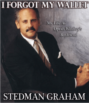 Life, Oprah Winfrey, and Boyfriend: I FORGOT MY WALLET  My Life As  Oprah Winfitey's  Boyfriend  STEDMAN GRAHAM