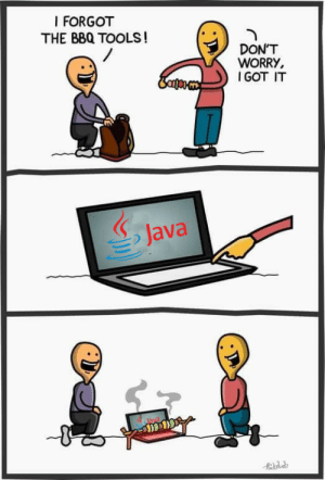 Java, Tools, and What: I FORGOT  THE BBQ TOOLS!  DON'T  WORRY  SGOT IT  Java Whats efficiency?