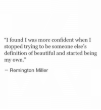 "Beautiful, Definition, and Definition Of: ""I found I was more confident when I  stopped trying to be someone else's  definition of beautiful and started being  my own.""  05  -Remington Miller"