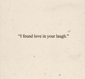 """Love In: """"I found love in your laugh."""""""