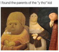 """Memes, Parents, and 🤖: I found the parents of the """"ytho"""" kid  tho"""