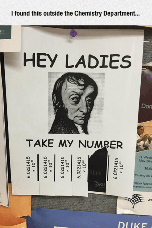 Tumblr, Blog, and Http: I found this outside the Chemistry Department...  EGE  HEY LADIES  Don  TAKE MY NUMPER  11 Week  May 26-  $6.50  sing for  pply Noven  EOCU  due  DUKF srsfunny:Take My Number