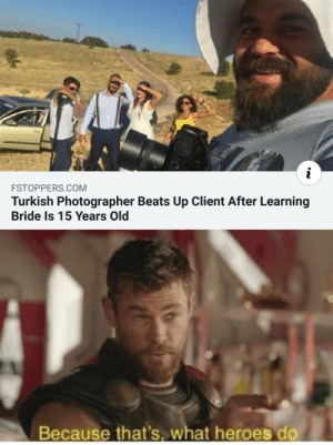 Good job low-key wholesome by abhi_idk MORE MEMES: i  FSTOPPERS.COM  Turkish Photographer Beats Up Client After Learning  Bride Is 15 Years Old  Because that's. what heroes do Good job low-key wholesome by abhi_idk MORE MEMES