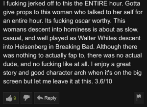 top ten best character arcs in anime: I fucking jerked off to this the ENTIRE hour. Gotta  give props to this woman who talked to her self for  an entire hour. Its fucking oscar worthy. This  womans descent into horniness is about as slow,  casual, and well played as Walter Whites descent  into Heisenberg in Breaking Bad. Although there  was nothing to actually fap to, there was no actual  dude, and no fucking like at all. I enjoy a great  story and good character arch when it's  screen but let me leave it at this. 3.6/10  Reply top ten best character arcs in anime