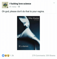 https://t.co/8a3kltZ4GA: I fucking love science  41 mins  FUCKING  Oh god, please don't do that to your vagina  aaani  Fifty Shades  of Grey  E L James  279 Comments 259 Shares https://t.co/8a3kltZ4GA