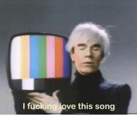 Fucking, Love, and Andy Warhol: I fucking love this song Is that Andy Warhol