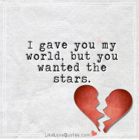 Tag Your Love ❤ 💙 Word Author Story LoveQuotes LikeLoveQuotes Sayings Love Quotes BestFriends Friends PerfectSayings Friend Friendship MyStory MissYou ILoveYou Happy QuotesForHim QuotesForHer Couple Relationship Boyfriend Girlfriend: I gave you my  World, but you  wanted the  stars.  Like Love Quotes.com Tag Your Love ❤ 💙 Word Author Story LoveQuotes LikeLoveQuotes Sayings Love Quotes BestFriends Friends PerfectSayings Friend Friendship MyStory MissYou ILoveYou Happy QuotesForHim QuotesForHer Couple Relationship Boyfriend Girlfriend