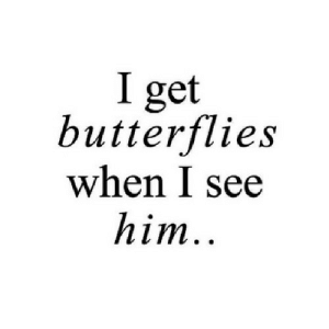 https://iglovequotes.net/: I get  butterflies  when I see  him.. https://iglovequotes.net/