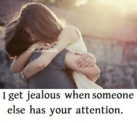 Jealous, Memes, and 🤖: I get jealous when someone  else has your attention