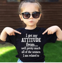 -Brandie: I get my  ATTITUDE  from  well,pretty much  all of the women  I am related to -Brandie