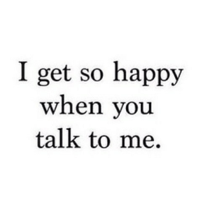 Happy, Net, and You: I get so happy  when you  talk to me. https://iglovequotes.net/