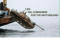 Memes, 🤖, and Submarine: I Go  La Y KILL SUBMARINE  FOR THE MOTHERLAND