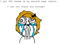 "le ""I LOVE YOU GUYS!!!"" rage: I got 691 karma on my second rage cominc  I can not thank you enough!  KO le ""I LOVE YOU GUYS!!!"" rage"