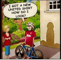 Memes, When You See It, and United: I GOT A NEW  UNITED SHIRT  HOW DO I  LOOK? When you see it ✋😂 ManUnited Prick Shirt Kit