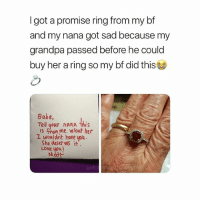Af, Cute, and Love: I got a promise ring from my bf  and my nana got sad because my  grandpa passed before he could  buy her a ring so my bf did this  Babe,  Tell your nana this  IS . omme, ulout her  L wouldnt have you  She deser ves it  Love vpu!  Nu Ring from @moonroadjewelry💍 THIS IS CUTE AF IDC
