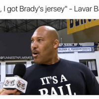 "Nfl, Jersey, and One on One: I got Brady's jersey"" Lavar B  GLENN E. THOMAS  waaaEACN  FUNNIESTNFLMEMES  IT'S A  AT V This is the dude that said he could beat MJ in a one on one @funniestnbamemez"