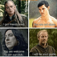 I got friendzoned  gaiemofthrones  You are welcome  to join our club.  You are not  alone,  I will be your guide The Friendzone club 😩😭