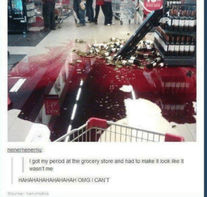 Omg, Period, and Got: I got my period at the grocery store and had to make it look like it  wasn't me  HAHAHAHAHAHAHAHAH OMG I CANT  Source: naruhodos While at the grocery store